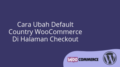 Cara Ubah Default Country WooCommerce Di Halaman Checkout