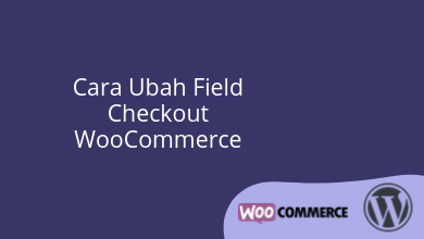 Cara Ubah Field Checkout WooCommerce